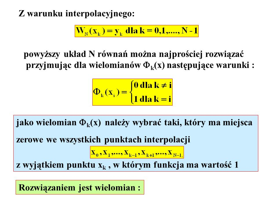 Z warunku interpolacyjnego: powyższy układ N równań można najprościej rozwiązać przyjmując dla wielomianów k (x) następujące warunki : jako wielomian