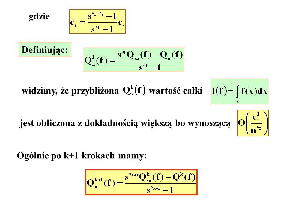 gdzie Definiując: widzimy, że przybliżona wartość całki jest obliczona z dokładnością większą bo wynoszącą Ogólnie po k+1 krokach mamy: