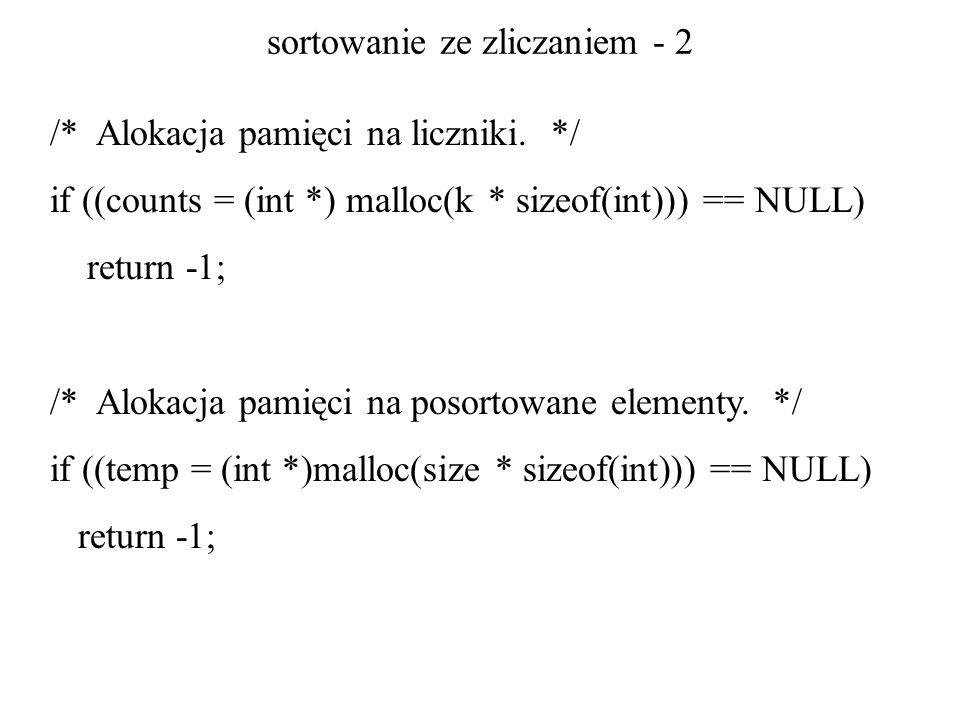 sortowanie ze zliczaniem - 2 /* Alokacja pamięci na liczniki. */ if ((counts = (int *) malloc(k * sizeof(int))) == NULL) return -1; /* Alokacja pamięc