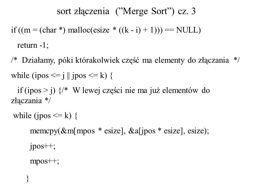 sort złączenia (Merge Sort) cz. 3 if ((m = (char *) malloc(esize * ((k - i) + 1))) == NULL) return -1; /* Działamy, póki którakolwiek część ma element