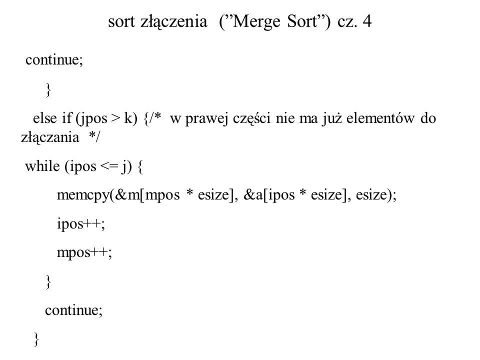 sort złączenia (Merge Sort) cz. 4 continue; } else if (jpos > k) {/* w prawej części nie ma już elementów do złączania */ while (ipos <= j) { memcpy(&