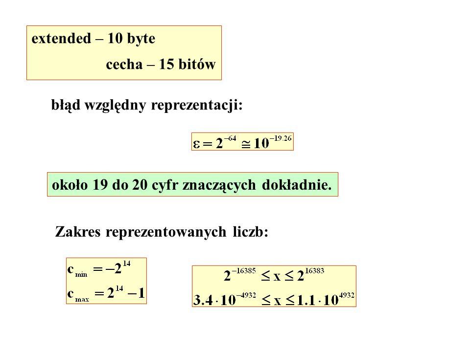 extended – 10 byte cecha – 15 bitów błąd względny reprezentacji: około 19 do 20 cyfr znaczących dokładnie.