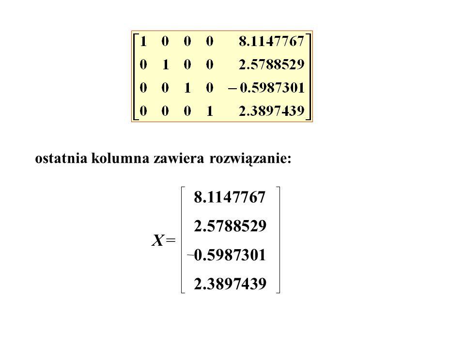 ostatnia kolumna zawiera rozwiązanie: =X 8.1147767 2.5788529 0.5987301 2.3897439