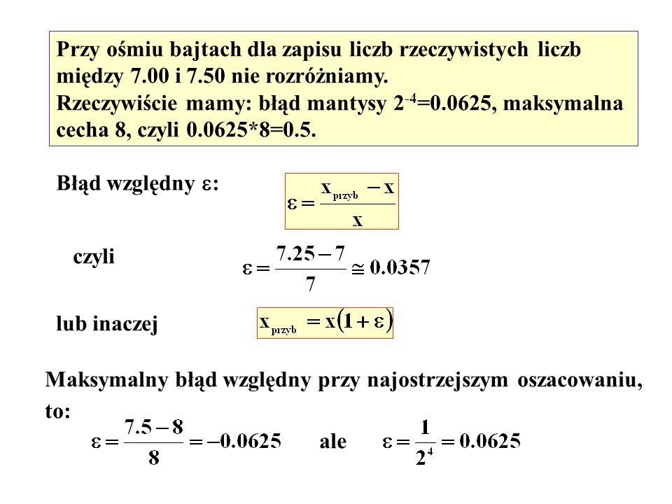 W Pascalu stosujemy reprezentacje: single – 4 byte w tym 1 byte cecha czyli o wielkości błędu względnego decyduje liczba bitów przeznaczonych na mantysę.