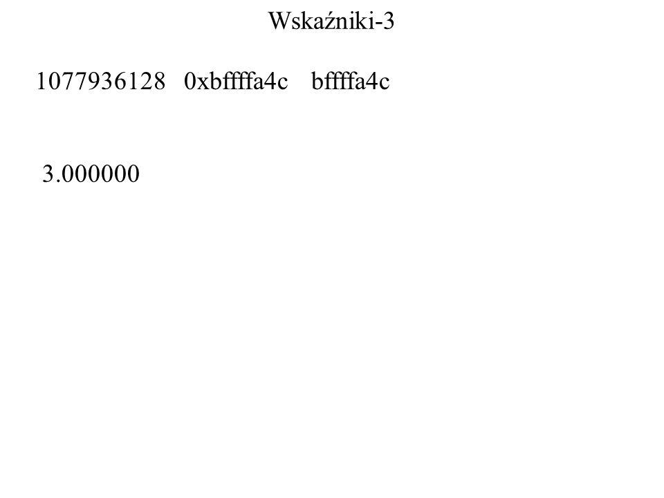 Wskaźniki-3 1077936128 0xbffffa4c bffffa4c 3.000000