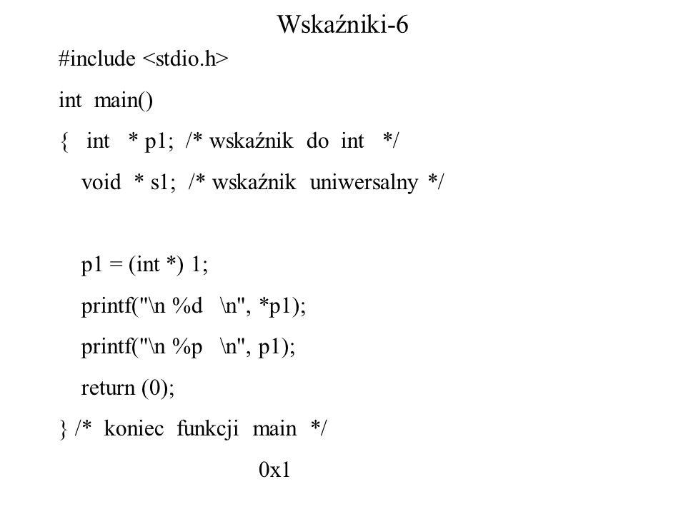 Wskaźniki-6 #include int main() { int * p1; /* wskaźnik do int */ void * s1; /* wskaźnik uniwersalny */ p1 = (int *) 1; printf( \n %d \n , *p1); printf( \n %p \n , p1); return (0); } /* koniec funkcji main */ 0x1