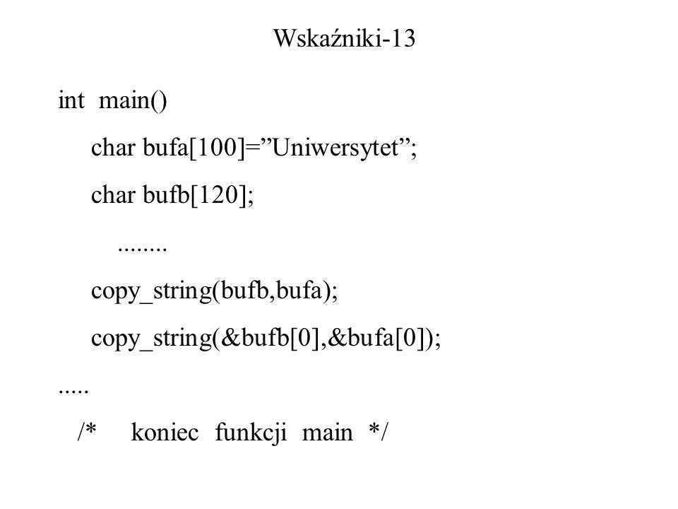 Wskaźniki-13 int main() char bufa[100]=Uniwersytet; char bufb[120];........