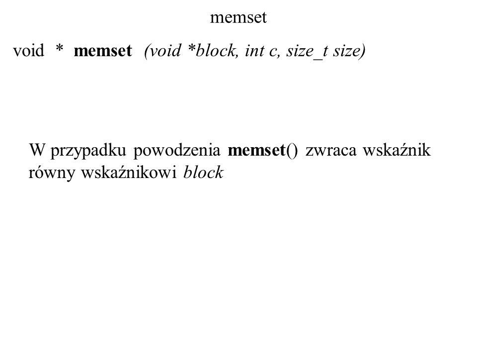 memset void * memset (void *block, int c, size_t size) W przypadku powodzenia memset() zwraca wskaźnik równy wskaźnikowi block