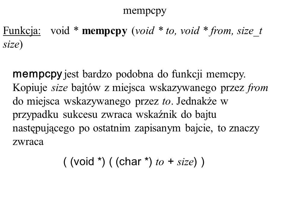 mempcpy Funkcja: void * mempcpy (void * to, void * from, size_t size) mempcpy jest bardzo podobna do funkcji memcpy.