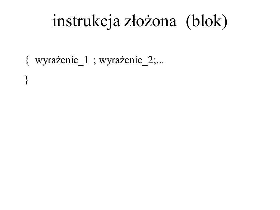 instrukcja złożona (blok) { wyrażenie_1 ; wyrażenie_2;... }