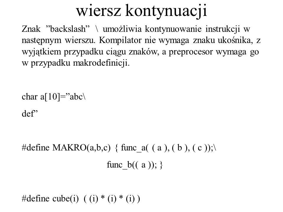 wiersz kontynuacji Znak backslash \ umożliwia kontynuowanie instrukcji w następnym wierszu. Kompilator nie wymaga znaku ukośnika, z wyjątkiem przypadk
