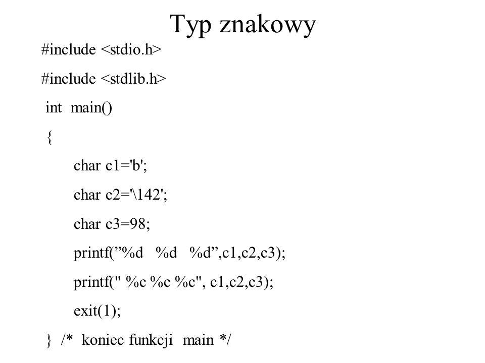 Typ znakowy #include int main() { char c1='b'; char c2='\142'; char c3=98; printf(%d %d %d,c1,c2,c3); printf(