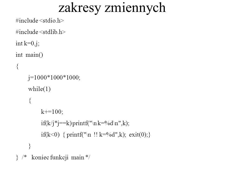 zakresy zmiennych #include int k=0,j; int main() { j=1000*1000*1000; while(1) { k+=100; if(k/j*j==k) printf(