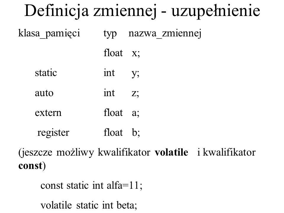Definicja zmiennej - uzupełnienie klasa_pamięcityp nazwa_zmiennej float x; static int y; autoint z; externfloat a; registerfloat b; (jeszcze możliwy k