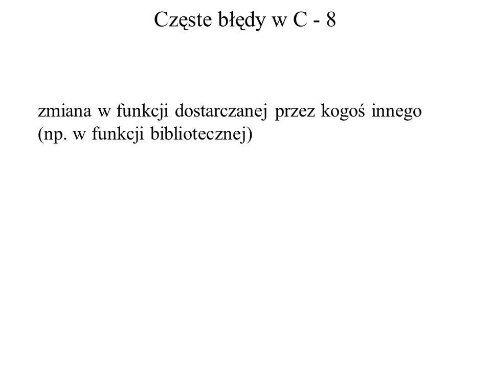 Częste błędy w C - 8 zmiana w funkcji dostarczanej przez kogoś innego (np. w funkcji bibliotecznej)