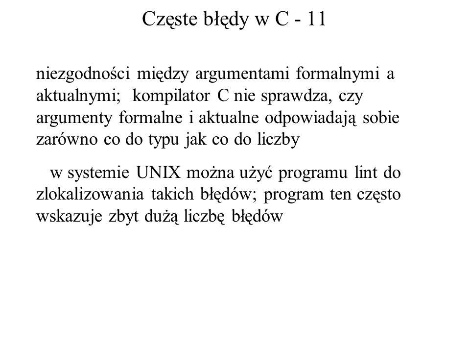 Częste błędy w C - 11 niezgodności między argumentami formalnymi a aktualnymi; kompilator C nie sprawdza, czy argumenty formalne i aktualne odpowiadaj