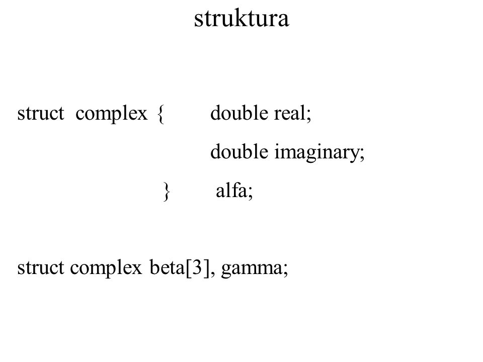 struktura struct complex {double real; double imaginary; } alfa; struct complex beta[3], gamma;