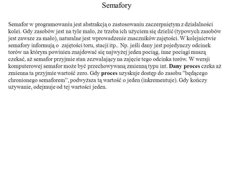Semafory - semop() po wywołaniu semop() proces (jego dalsze wykonanie) jest blokowany (chyba że użyte jest IPC_NOWAIT); tak długo aż dojdzie do jednej z poniższych sytuacji: semop() się wykona proces otrzyma sygnał semafor zostanie usunięty (np..