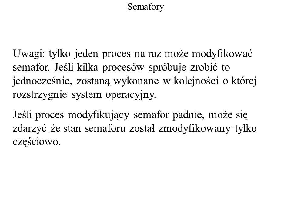 Semafory Uwagi: tylko jeden proces na raz może modyfikować semafor. Jeśli kilka procesów spróbuje zrobić to jednocześnie, zostaną wykonane w kolejnośc