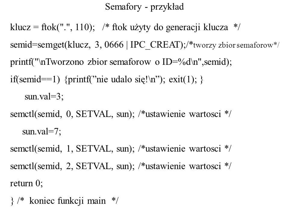Semafory - przykład klucz = ftok(