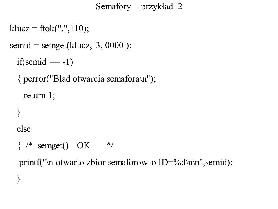 Semafory – przykład_2 klucz = ftok(