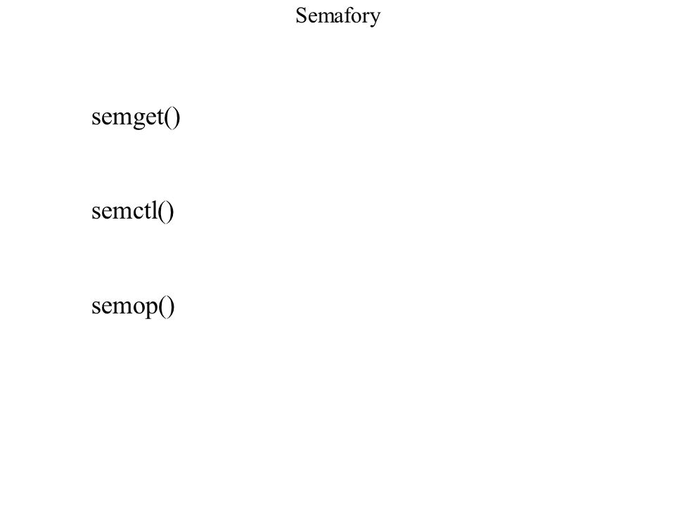 Semafory – przykład_3 union semun { int val; struct semid_ds *buf; ushort_t *array; } sun; //do operacji kontrolnych, semctl unsigned short alfa[3];