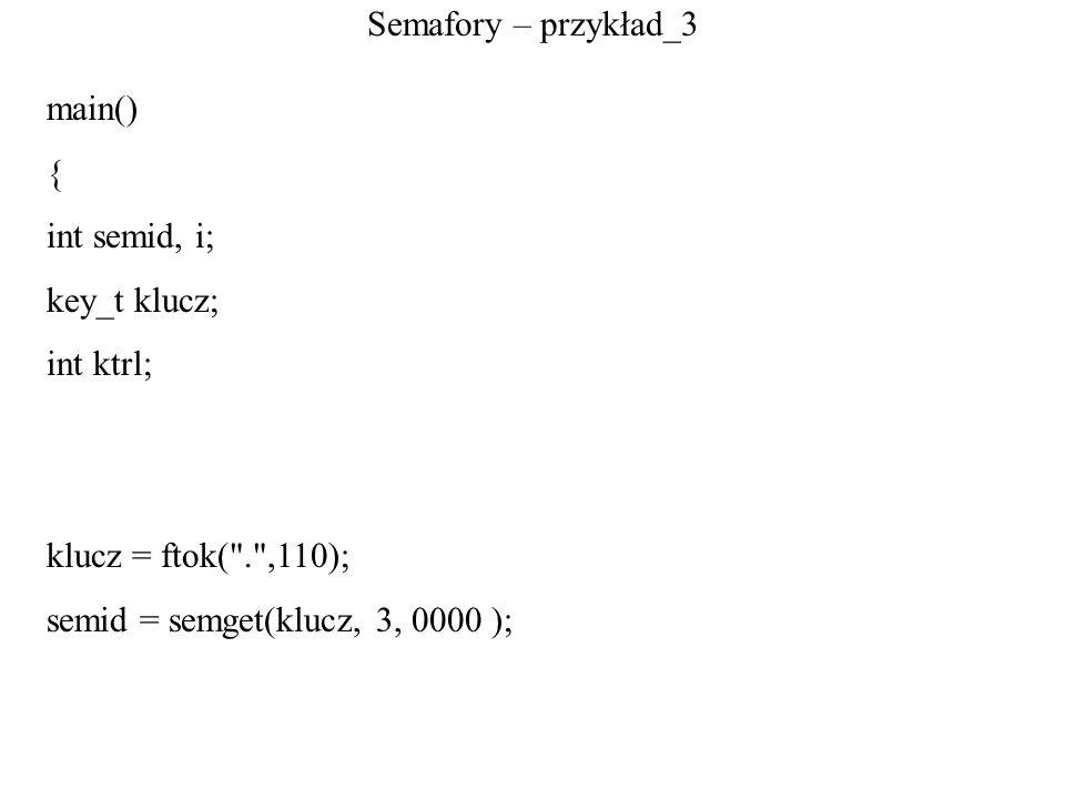Semafory – przykład_3 main() { int semid, i; key_t klucz; int ktrl; klucz = ftok(