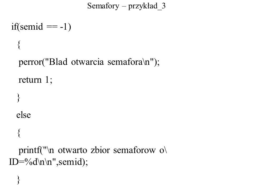 Semafory – przykład_3 if(semid == -1) { perror(
