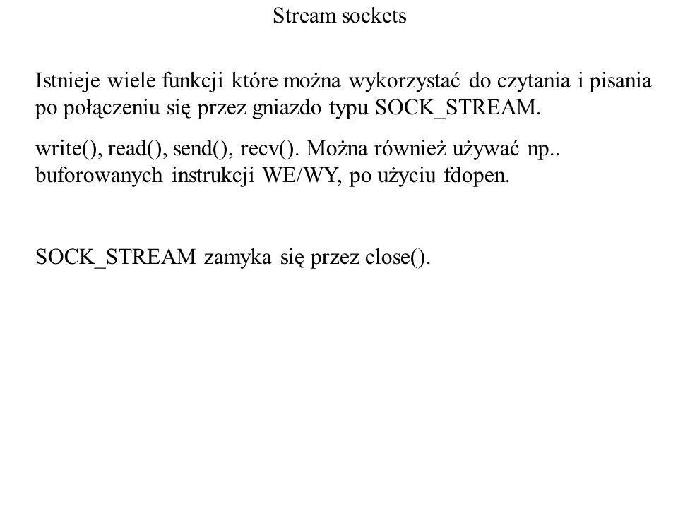 Stream sockets Istnieje wiele funkcji które można wykorzystać do czytania i pisania po połączeniu się przez gniazdo typu SOCK_STREAM. write(), read(),