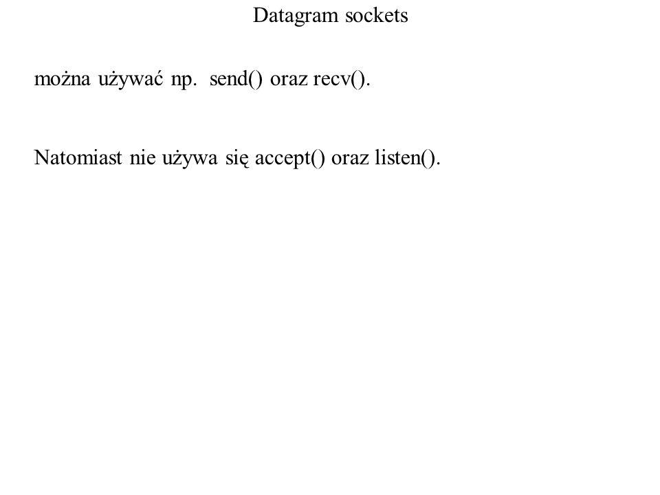 Datagram sockets można używać np. send() oraz recv(). Natomiast nie używa się accept() oraz listen().