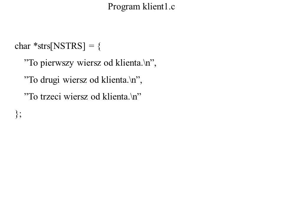 Program klient1.c char *strs[NSTRS] = { To pierwszy wiersz od klienta.\n, To drugi wiersz od klienta.\n, To trzeci wiersz od klienta.\n };