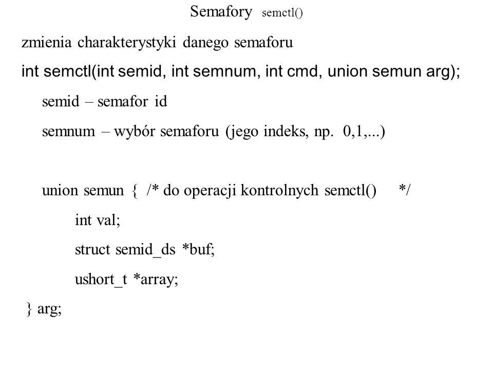 Semafory – przykład_3 sun.array = alfa; semctl(semid, 1, GETALL, sun); /*pobranie wartosci semaforów*/ for(i=0; i<3; ++i) { printf( wartosc semafora=%d\n , *(alfa+i)); } exit(0); } /* koniec funkcji main */