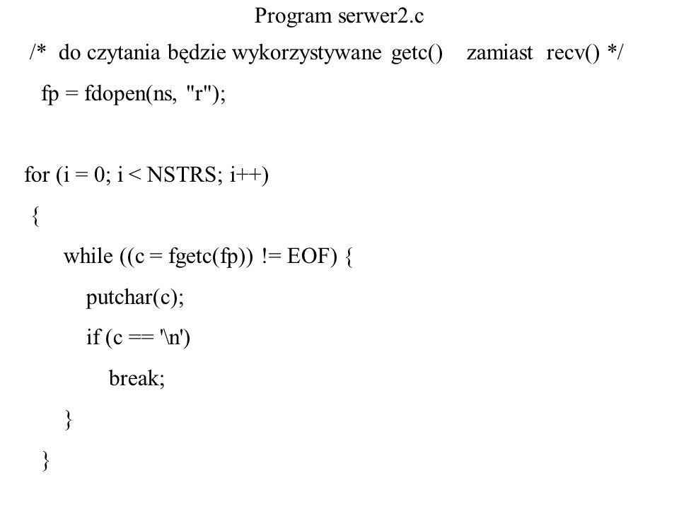Program serwer2.c /* do czytania będzie wykorzystywane getc() zamiast recv() */ fp = fdopen(ns,