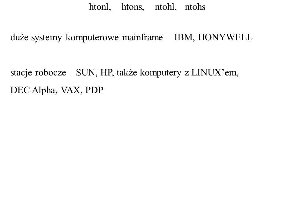 htonl, htons, ntohl, ntohs duże systemy komputerowe mainframe IBM, HONYWELL stacje robocze – SUN, HP, także komputery z LINUXem, DEC Alpha, VAX, PDP