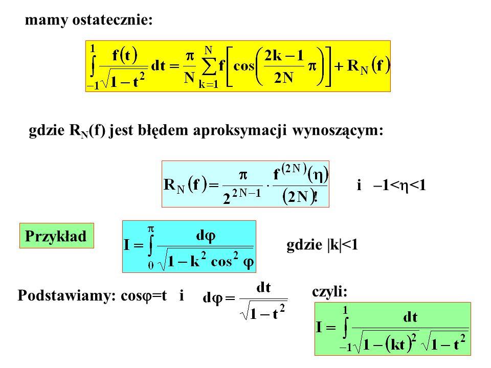 mamy ostatecznie: gdzie R N (f) jest błędem aproksymacji wynoszącym: i –1< <1 Przykład gdzie  k <1 Podstawiamy: cos =t i czyli: