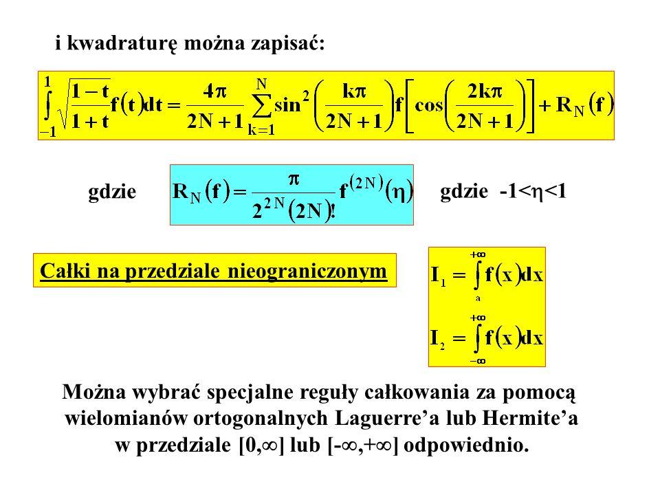 i kwadraturę można zapisać: gdzie gdzie -1< <1 Całki na przedziale nieograniczonym Można wybrać specjalne reguły całkowania za pomocą wielomianów orto