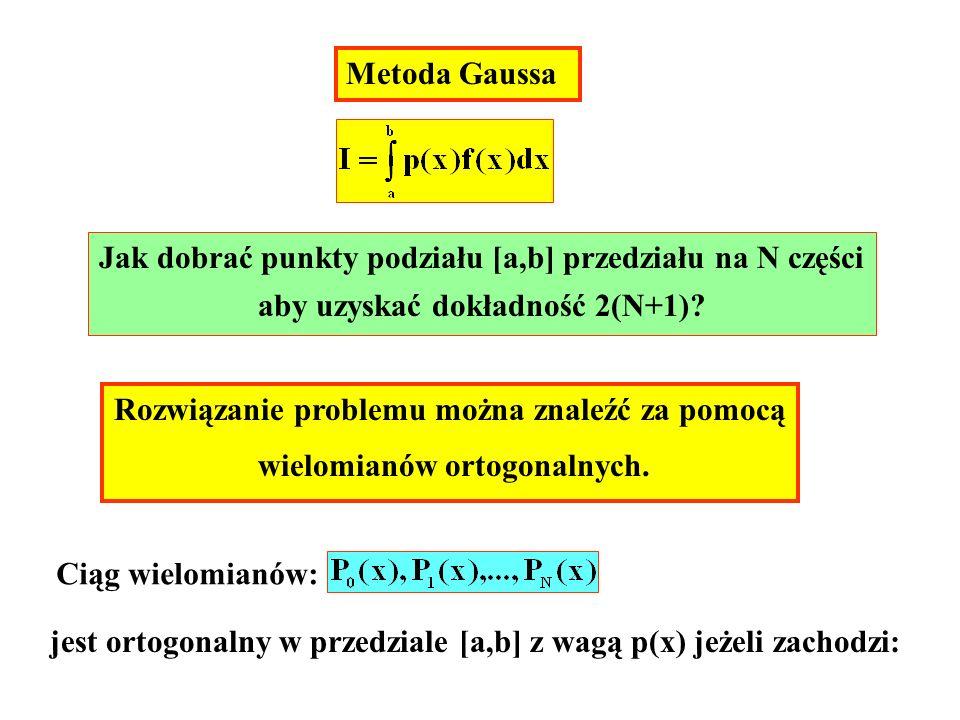 Metoda Gaussa Jak dobrać punkty podziału [a,b] przedziału na N części aby uzyskać dokładność 2(N+1)? Rozwiązanie problemu można znaleźć za pomocą wiel