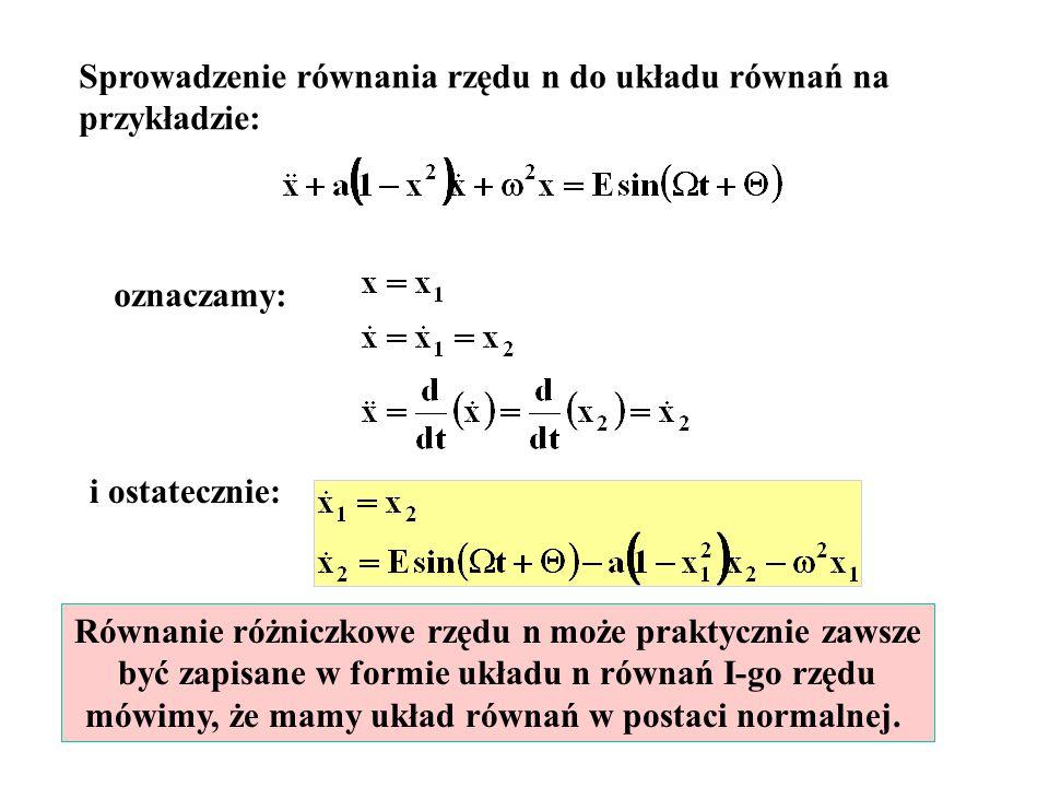 Sprowadzenie równania rzędu n do układu równań na przykładzie: oznaczamy: i ostatecznie: Równanie różniczkowe rzędu n może praktycznie zawsze być zapi
