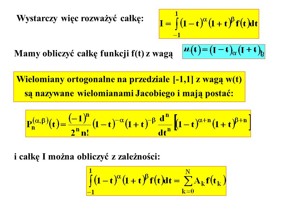 Wystarczy więc rozważyć całkę: Mamy obliczyć całkę funkcji f(t) z wagą Wielomiany ortogonalne na przedziale [-1,1] z wagą w(t) są nazywane wielomianam