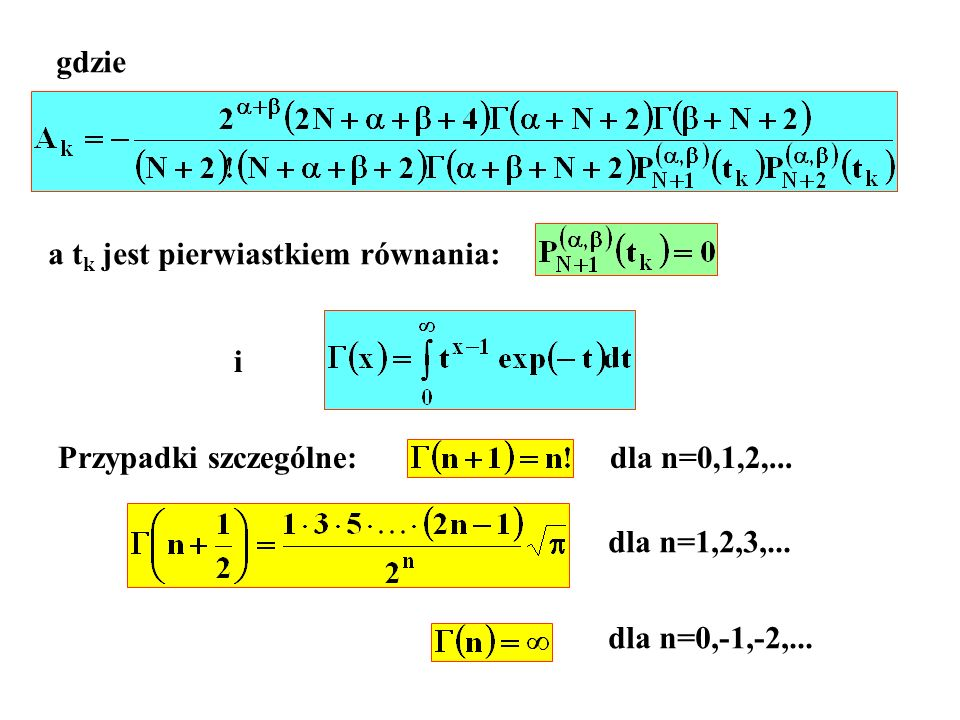 Całki postaci: gdzie >-1 wagą jest Wielomianami ortogonalnymi na półosi [0, ) z wagą w(x) są wielomiany Laguerrea: Dla =0 mamy: a x k – zera wielomianu Laguerrea i współczynniki A k podaje tablica: