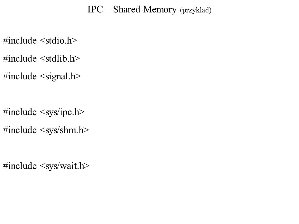 IPC – Shared Memory (przykład) #include