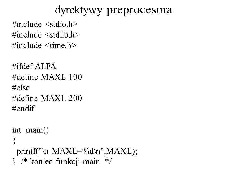 dyrektywy preprocesora #include #ifdef ALFA #define MAXL 100 #else #define MAXL 200 #endif int main() { printf( \n MAXL=%d\n ,MAXL); } /* koniec funkcji main */