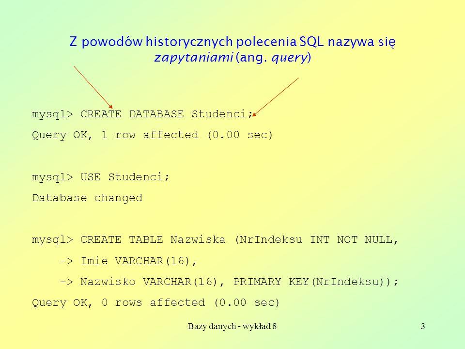 Bazy danych - wykład 84 CREATE TABLE NazwaTabeli (NazwaKolumny1 TypKolumny1 [NULL | NOT NULL], NazwaKolumny2 TypKolumny2 [NULL | NOT NULL], … ) PRIMARY KEY (Nazwy_Kilku_Kolumn)); Formalne typy danych odpowiadaj ą najcz ęś ciej wyst ę puj ą cym danym rzeczywistym (ca ł kowite o ró ż nym zakresie, rzeczywiste pojedynczej i podwójnej precyzji, znakowe, tekstowe, daty-i-czasu)
