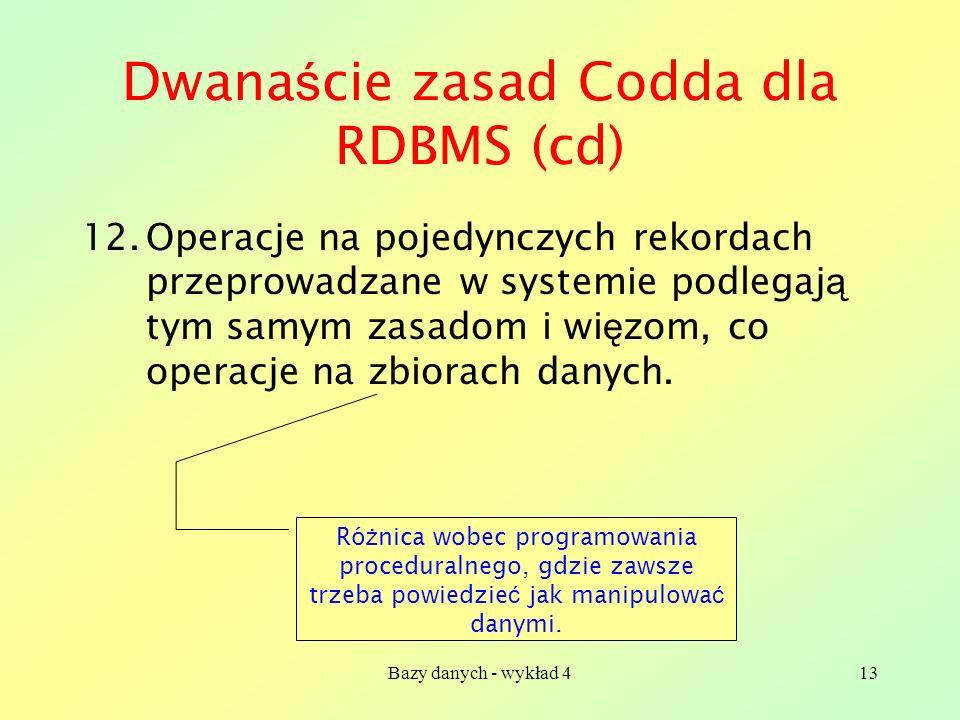 Bazy danych - wykład 413 Dwana ś cie zasad Codda dla RDBMS (cd) 12.Operacje na pojedynczych rekordach przeprowadzane w systemie podlegaj ą tym samym z