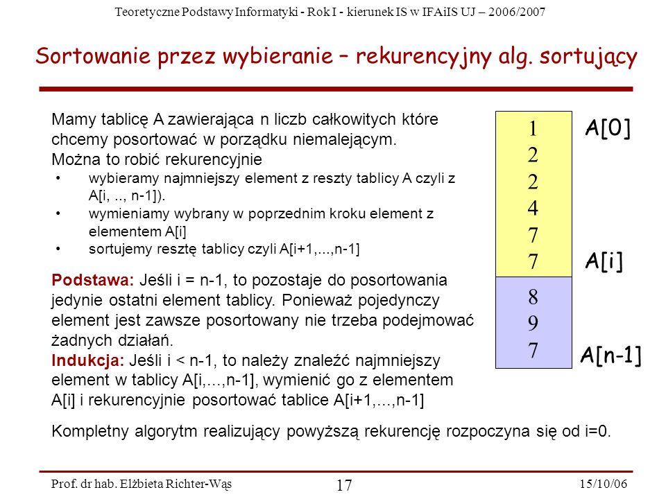 Teoretyczne Podstawy Informatyki - Rok I - kierunek IS w IFAiIS UJ – 2006/2007 15/10/06 17 Prof. dr hab. Elżbieta Richter-Wąs Sortowanie przez wybiera