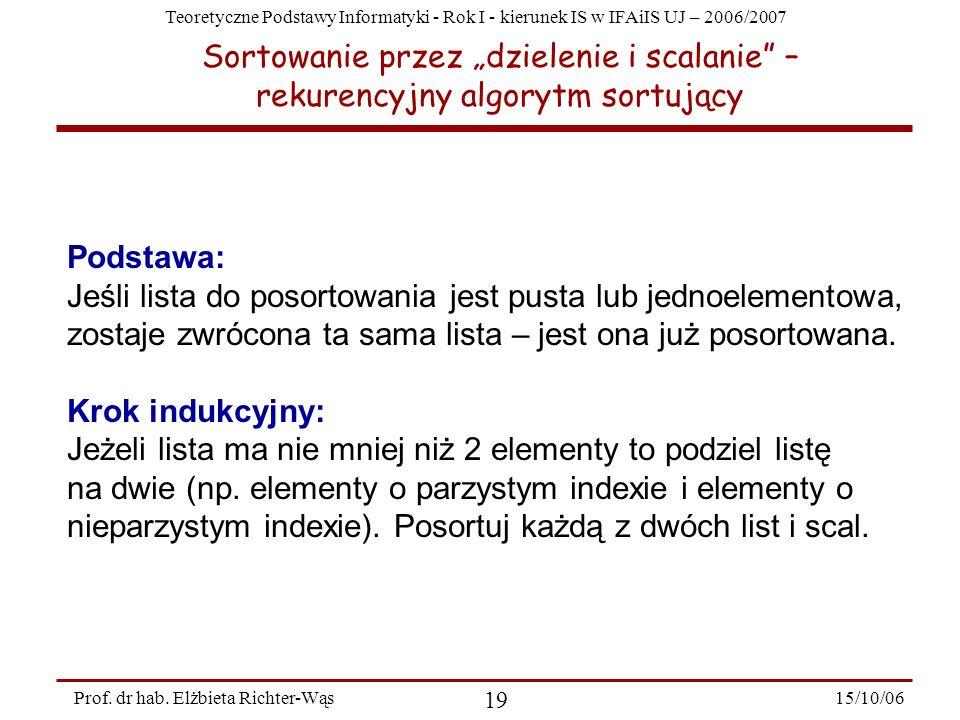 Teoretyczne Podstawy Informatyki - Rok I - kierunek IS w IFAiIS UJ – 2006/2007 15/10/06 19 Prof. dr hab. Elżbieta Richter-Wąs Podstawa: Jeśli lista do