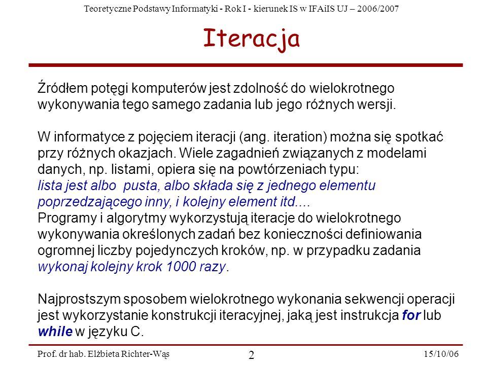 Teoretyczne Podstawy Informatyki - Rok I - kierunek IS w IFAiIS UJ – 2006/2007 15/10/06 2 Prof. dr hab. Elżbieta Richter-Wąs Źródłem potęgi komputerów
