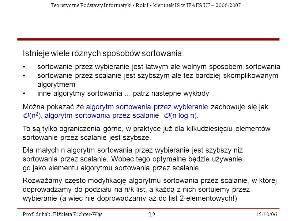 Teoretyczne Podstawy Informatyki - Rok I - kierunek IS w IFAiIS UJ – 2006/2007 15/10/06 22 Prof. dr hab. Elżbieta Richter-Wąs Istnieje wiele różnych s