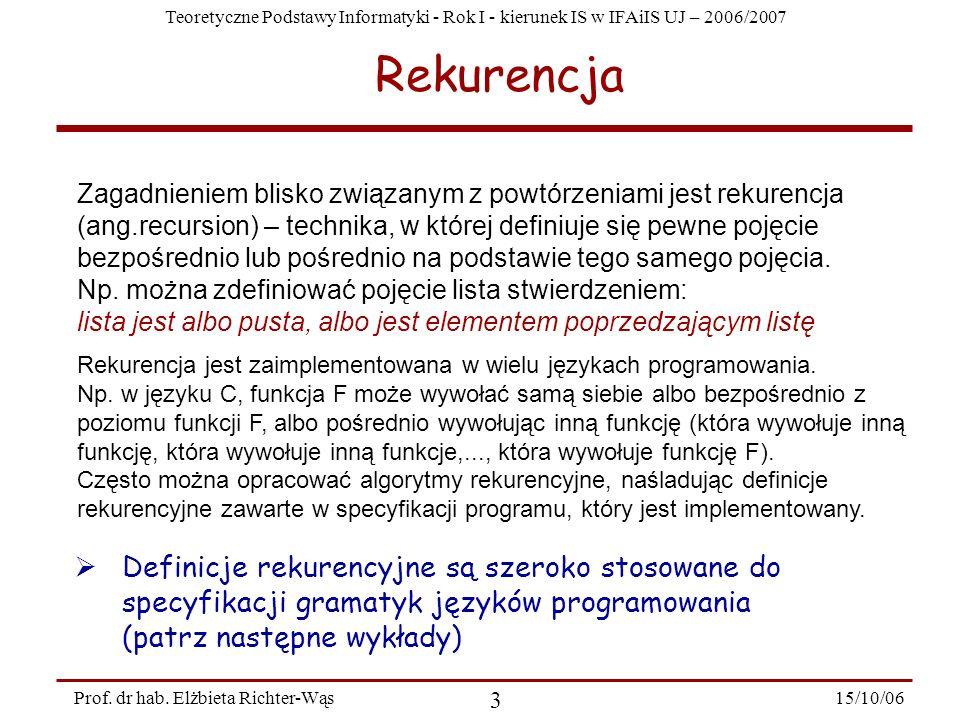 Teoretyczne Podstawy Informatyki - Rok I - kierunek IS w IFAiIS UJ – 2006/2007 15/10/06 3 Prof. dr hab. Elżbieta Richter-Wąs Zagadnieniem blisko związ