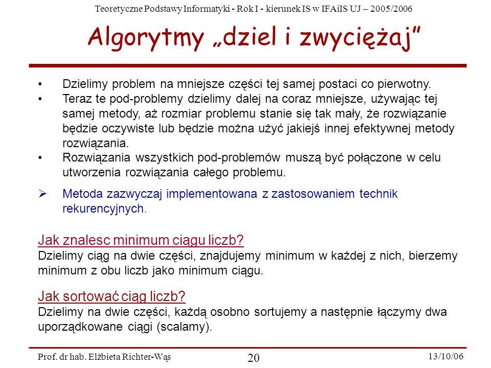 Teoretyczne Podstawy Informatyki - Rok I - kierunek IS w IFAiIS UJ – 2005/2006 Prof. dr hab. Elżbieta Richter-Wąs 20 13/10/06 Dzielimy problem na mnie